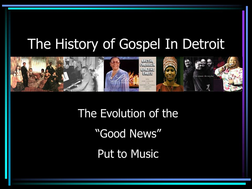 The History of Gospel In Detroit The Evolution of the Good News Put to Music