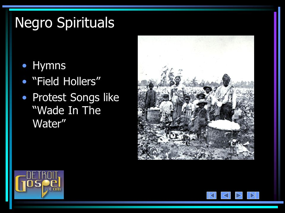 Negro Spirituals Hymns Field Hollers Protest Songs like Wade In The Water
