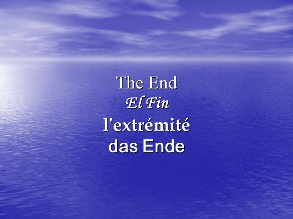 The End El Fin l extrémité das Ende