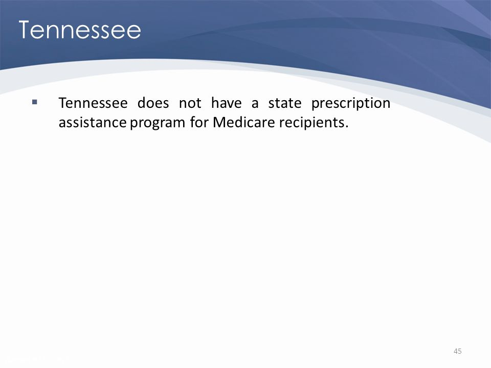 Revised 02/02/2011 Tennessee Tennessee does not have a state prescription assistance program for Medicare recipients.