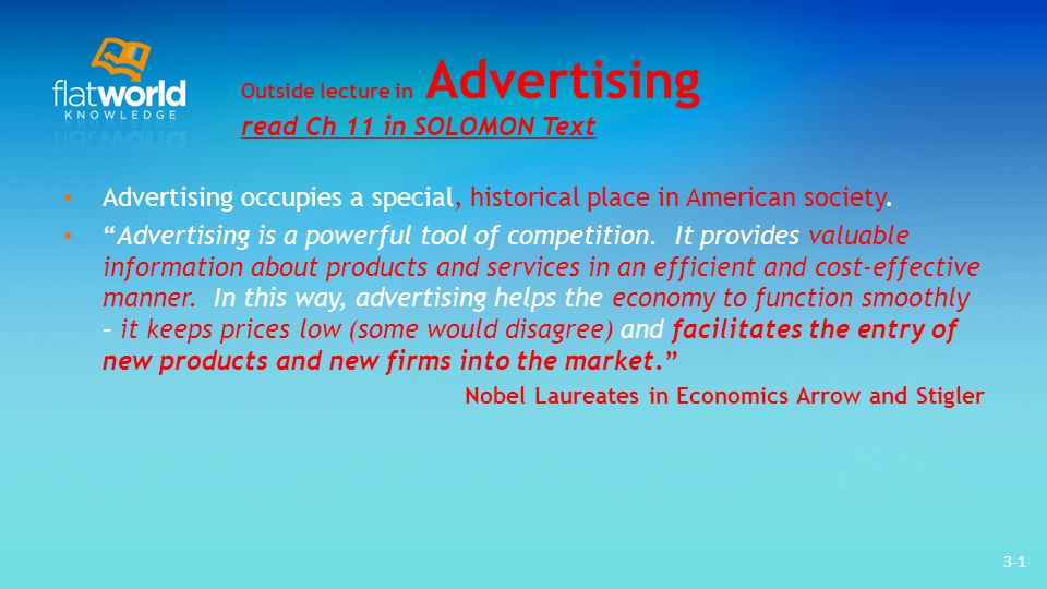 3-1 Outside lecture in Advertising read Ch 11 in SOLOMON Text Advertising occupies a special, historical place in American society.