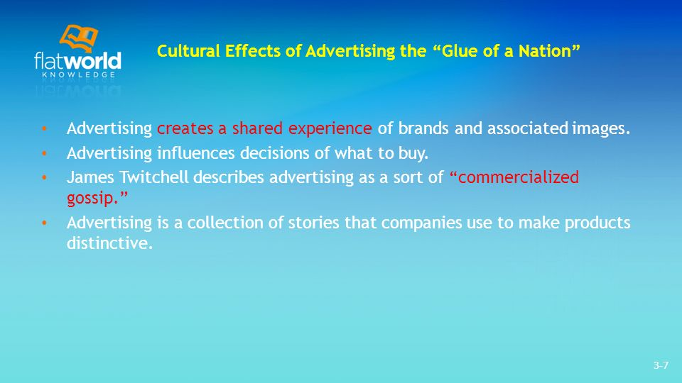 3-7 Cultural Effects of Advertising the Glue of a Nation Advertising creates a shared experience of brands and associated images.