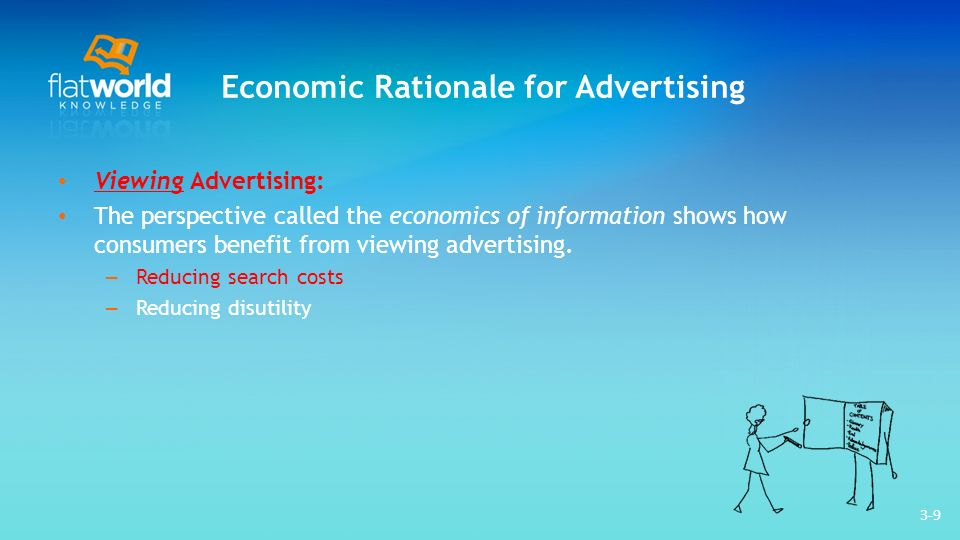 3-9 Economic Rationale for Advertising Viewing Advertising: The perspective called the economics of information shows how consumers benefit from viewing advertising.