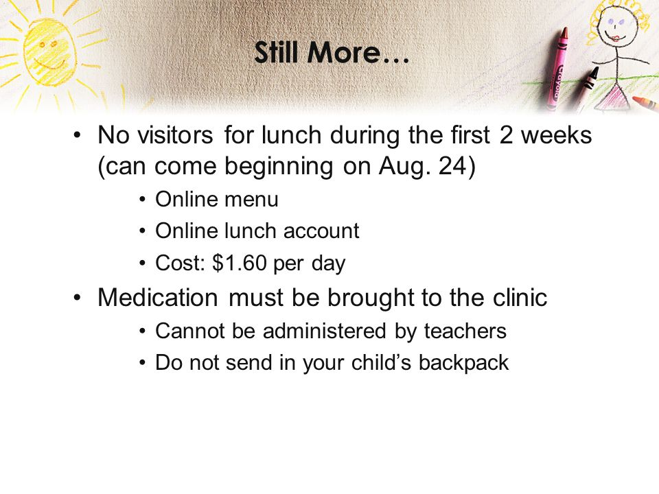 Still More… No visitors for lunch during the first 2 weeks (can come beginning on Aug.