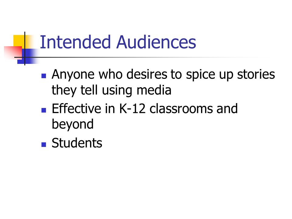 Intended Audiences Anyone who desires to spice up stories they tell using media Effective in K-12 classrooms and beyond Students