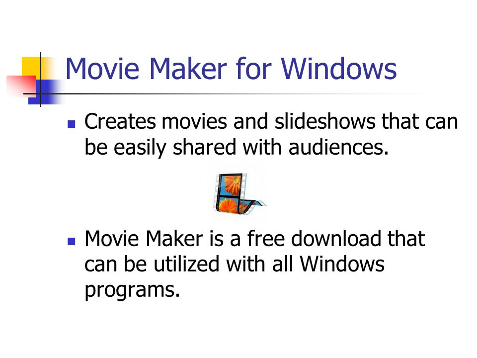 Movie Maker for Windows Creates movies and slideshows that can be easily shared with audiences.