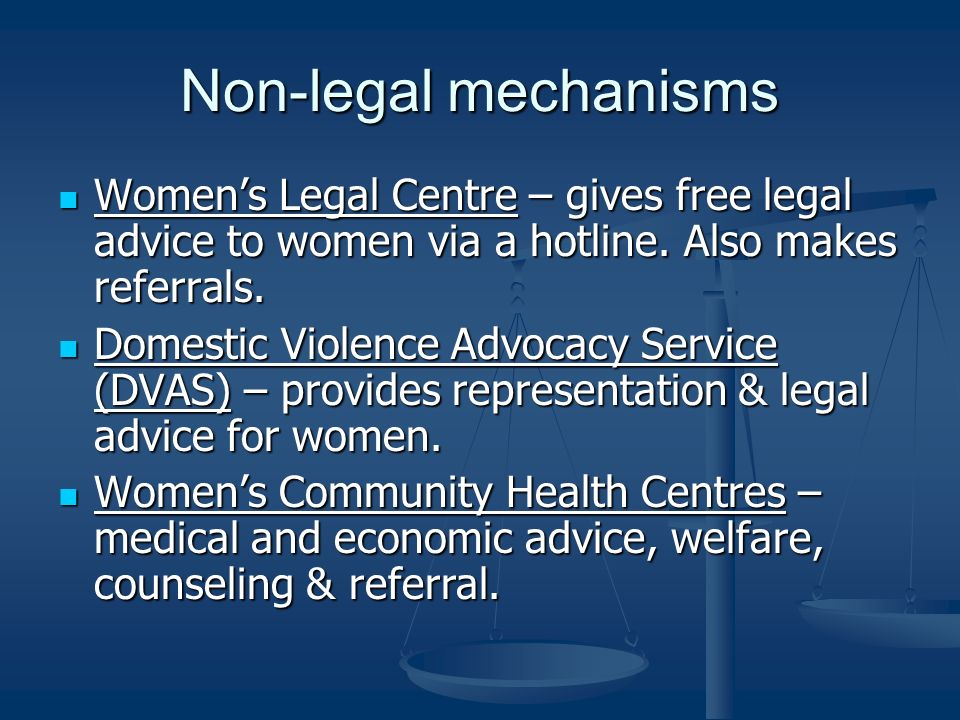Non-legal mechanisms Womens Legal Centre – gives free legal advice to women via a hotline.
