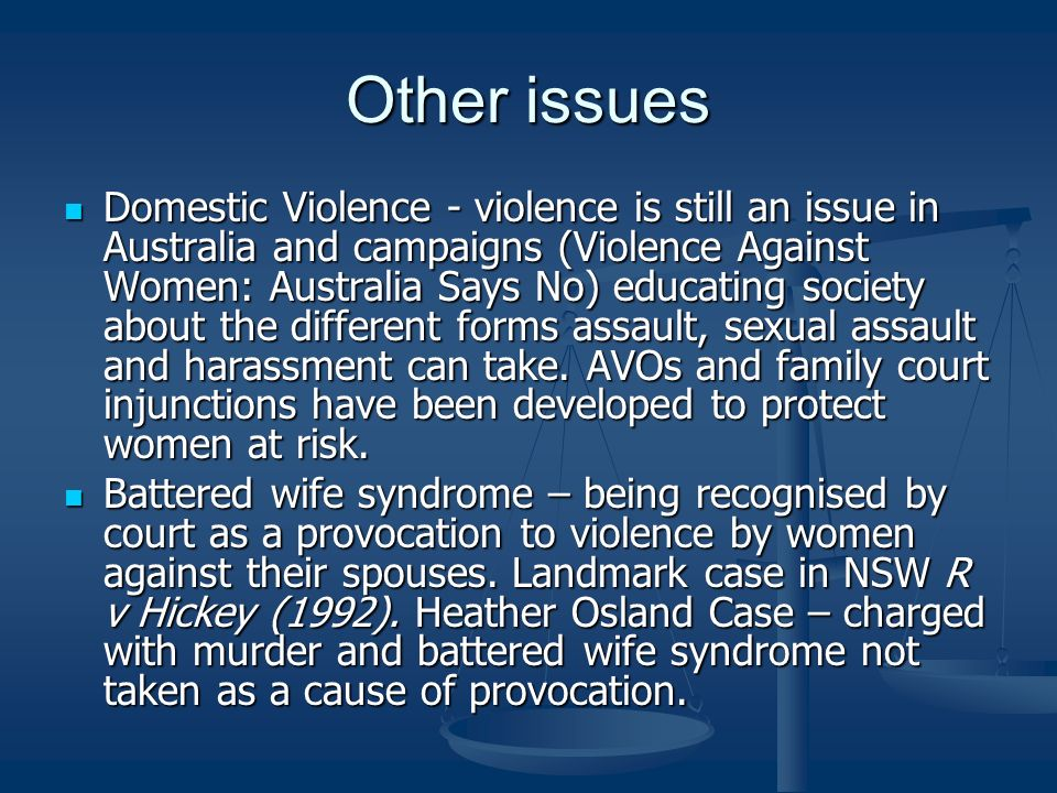 Other issues Domestic Violence - violence is still an issue in Australia and campaigns (Violence Against Women: Australia Says No) educating society about the different forms assault, sexual assault and harassment can take.