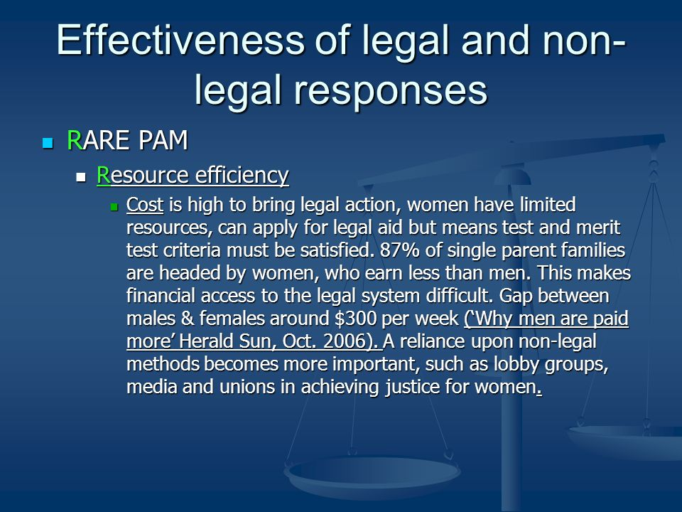 Effectiveness of legal and non- legal responses RARE PAM RARE PAM Resource efficiency Resource efficiency Cost is high to bring legal action, women have limited resources, can apply for legal aid but means test and merit test criteria must be satisfied.