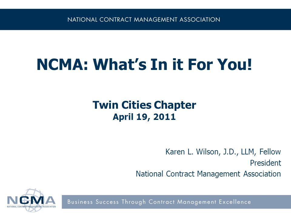 NCMA: Whats In it For You. Twin Cities Chapter April 19, 2011 Karen L.