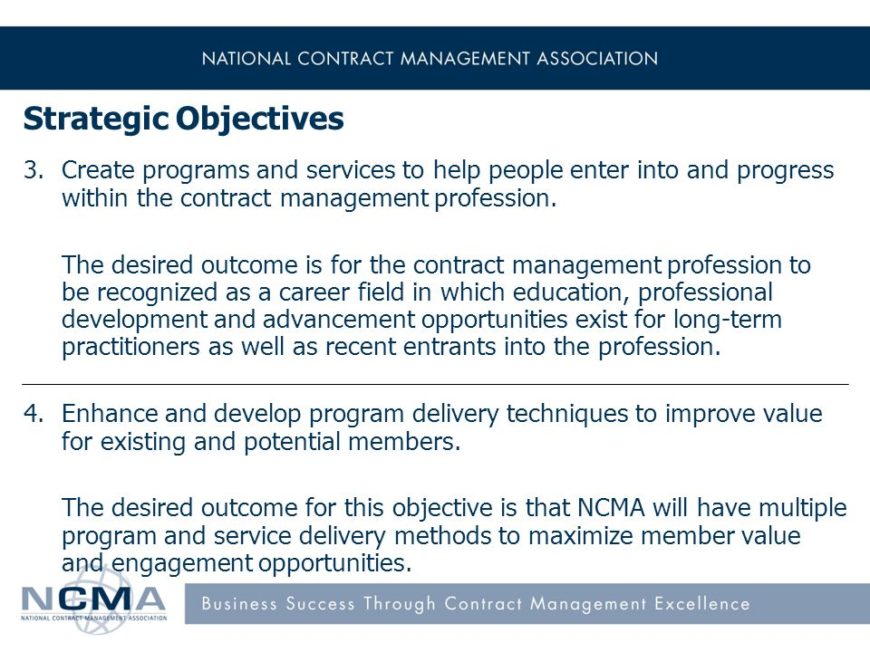 Strategic Objectives 3.Create programs and services to help people enter into and progress within the contract management profession.