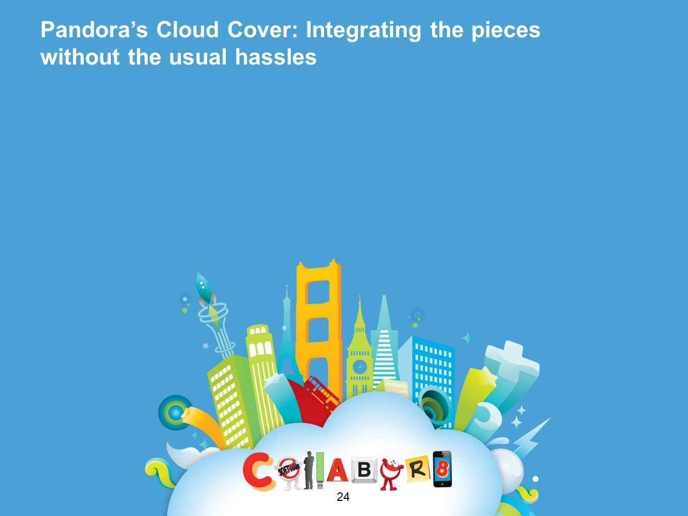 Pandoras Cloud Cover: Integrating the pieces without the usual hassles 24