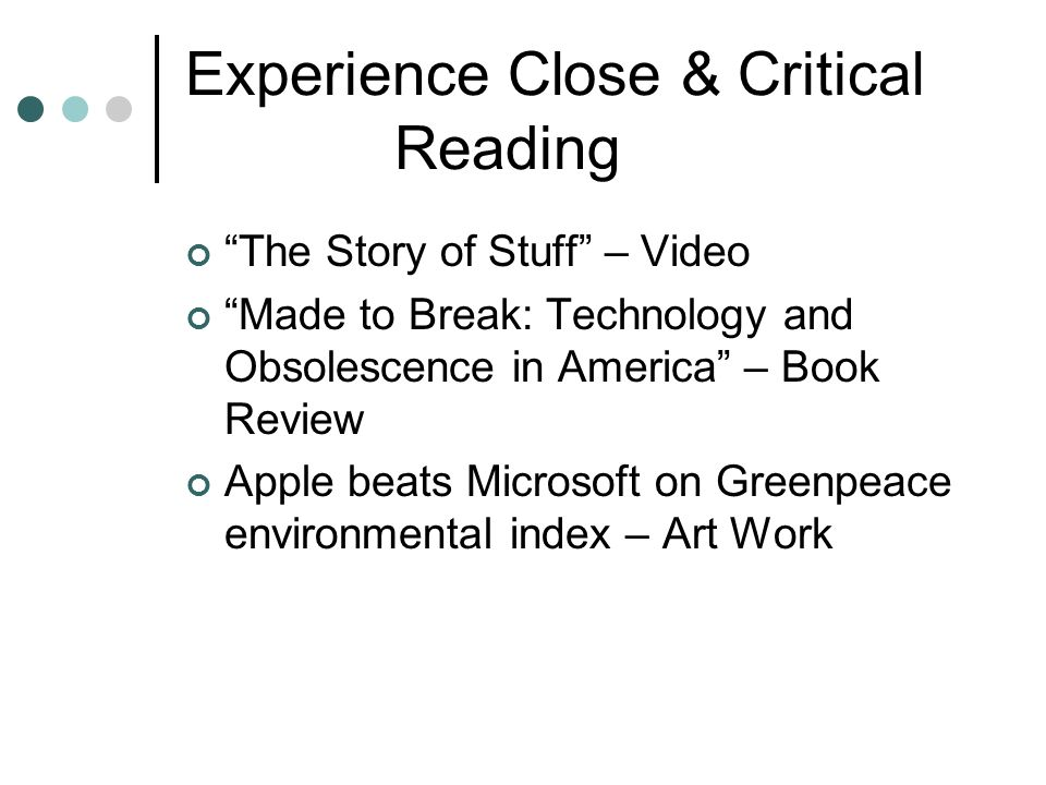 Experience Close & Critical Reading The Story of Stuff – Video Made to Break: Technology and Obsolescence in America – Book Review Apple beats Microsoft on Greenpeace environmental index – Art Work