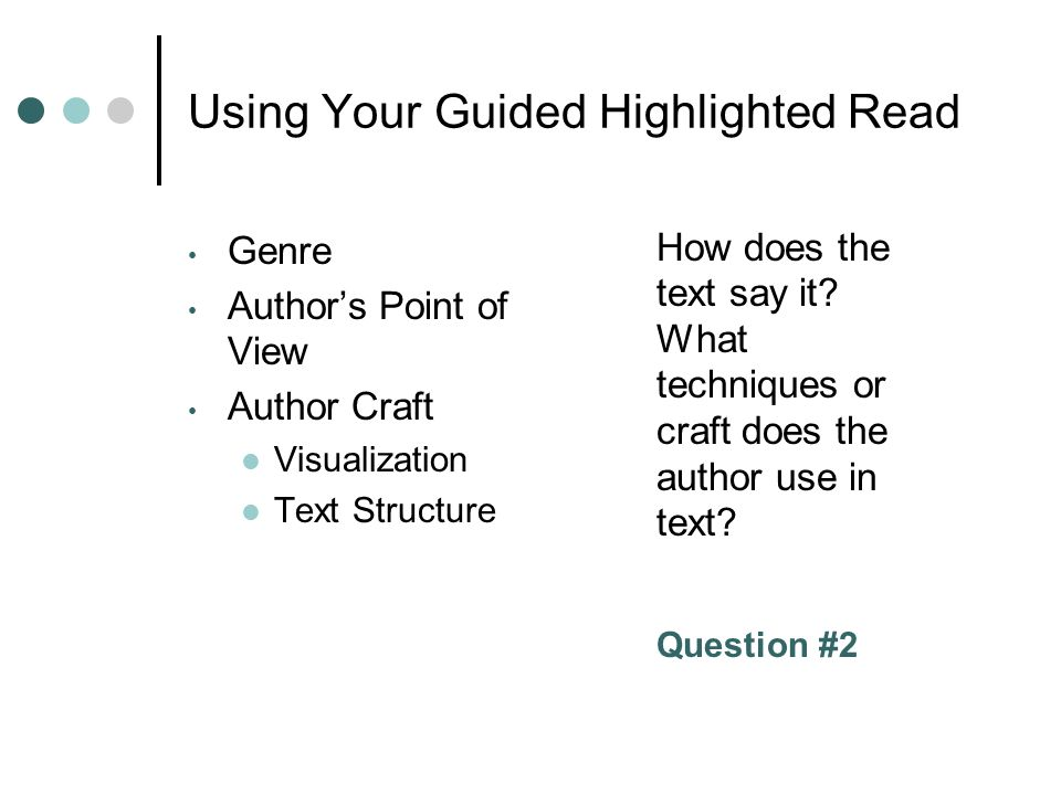 Using Your Guided Highlighted Read Genre Authors Point of View Author Craft Visualization Text Structure How does the text say it.