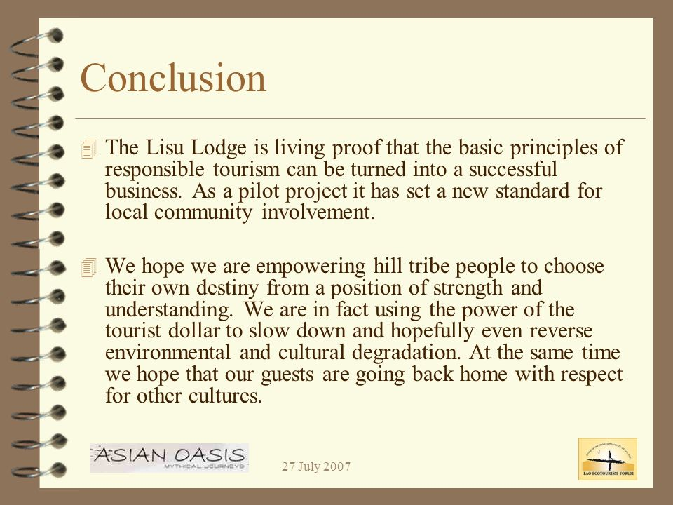 27 July 2007 Conclusion 4 The Lisu Lodge is living proof that the basic principles of responsible tourism can be turned into a successful business.