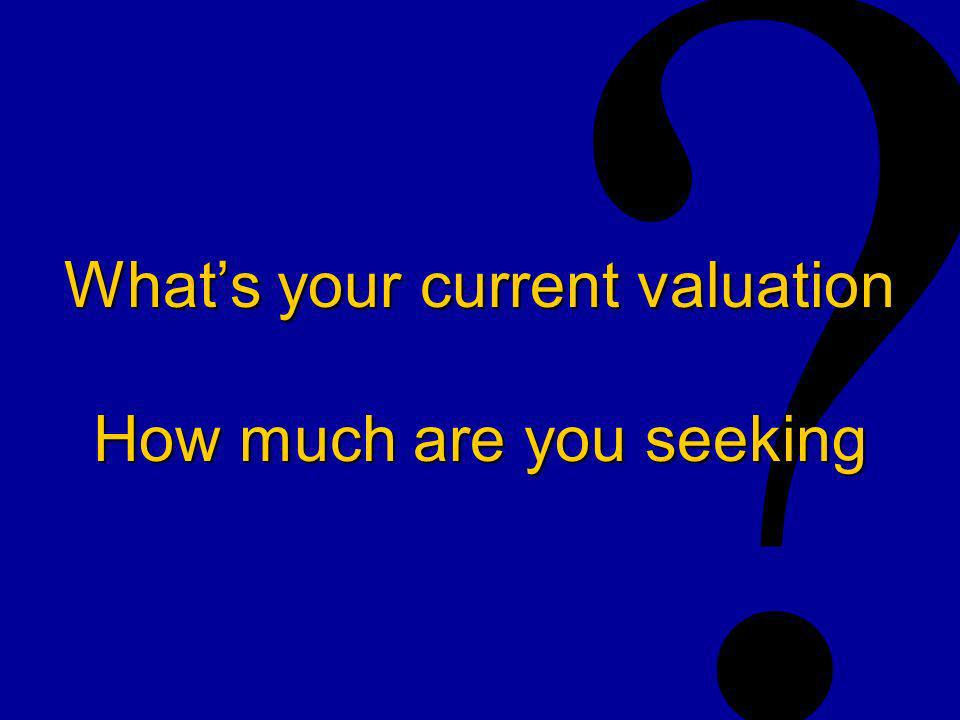 Whats your current valuation How much are you seeking