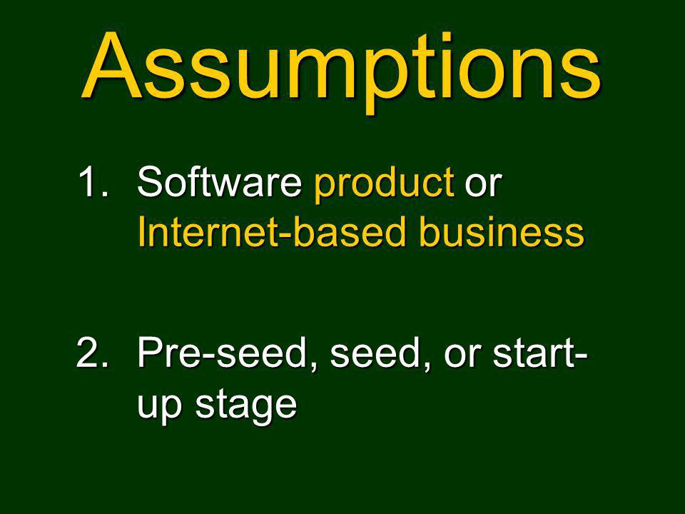 Assumptions 1.Software product or Internet-based business 2.Pre-seed, seed, or start- up stage