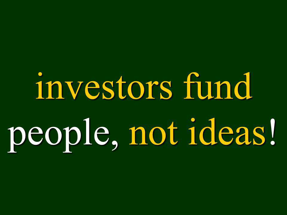 investors fund people, not ideas!