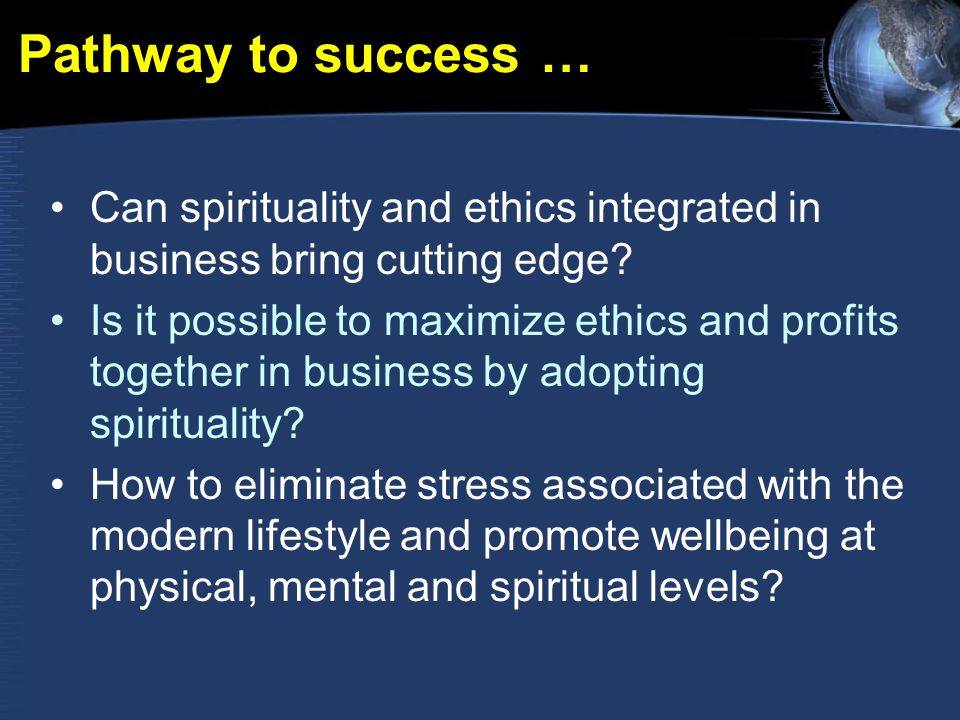 Pathway to success … Can spirituality and ethics integrated in business bring cutting edge.