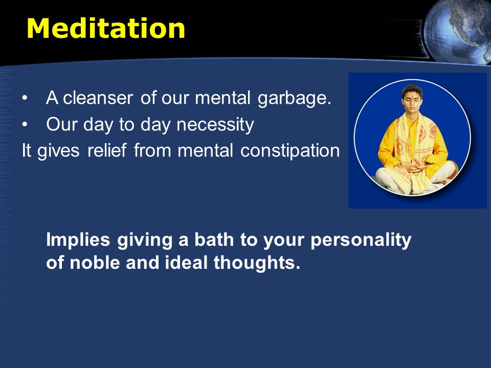Meditation A cleanser of our mental garbage.