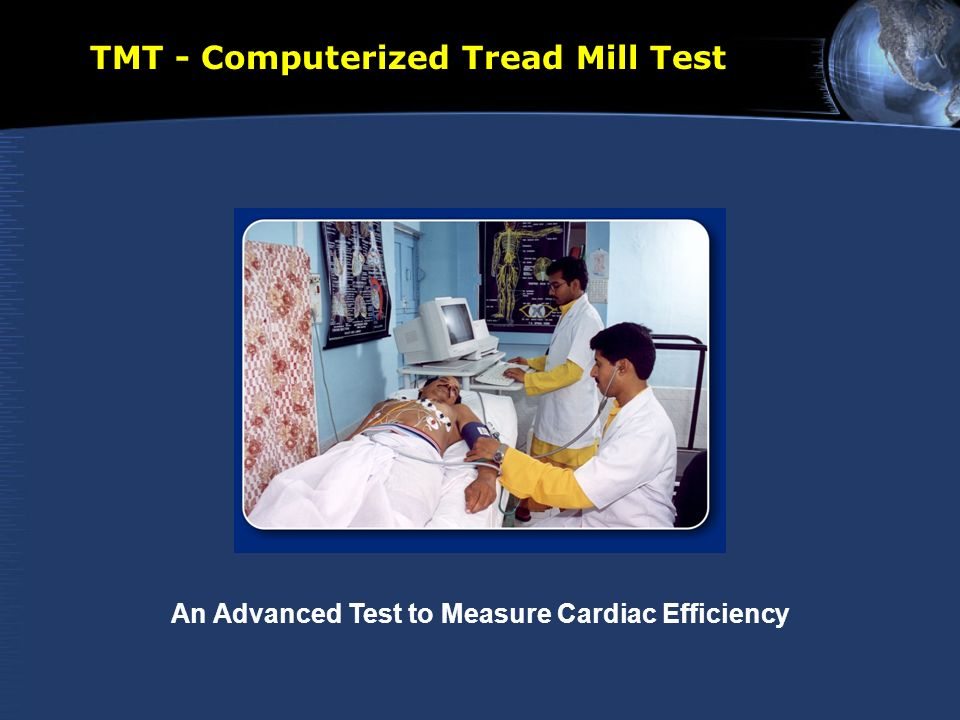 TMT - Computerized Tread Mill Test An Advanced Test to Measure Cardiac Efficiency
