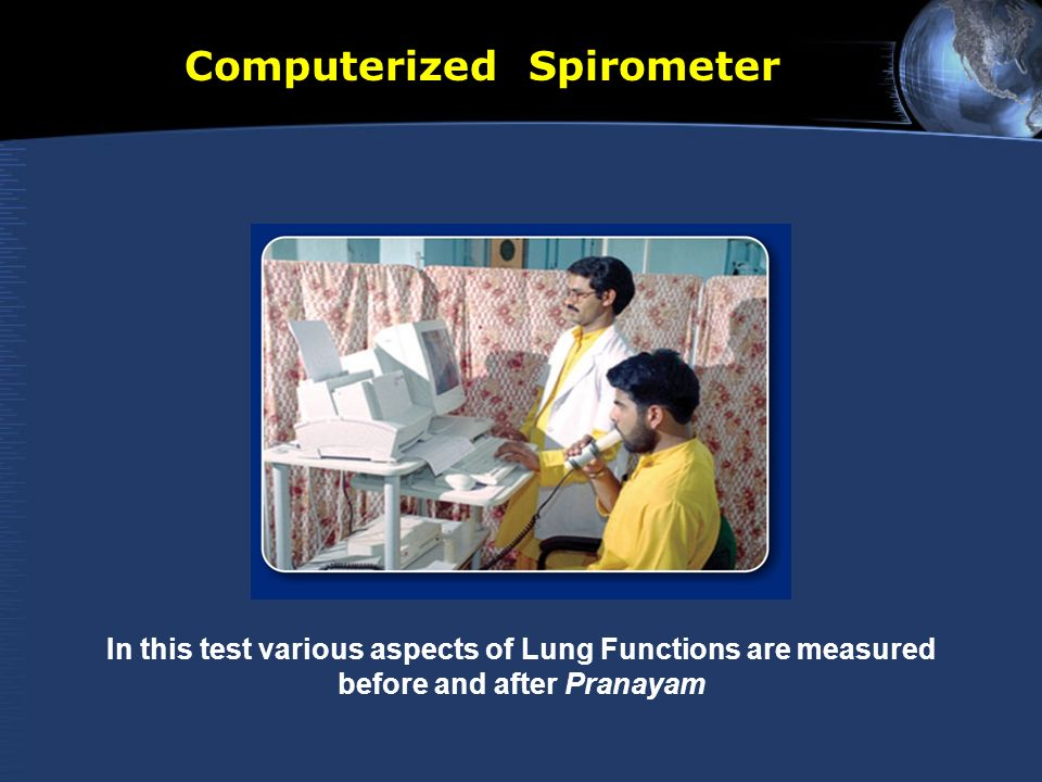 Computerized Spirometer In this test various aspects of Lung Functions are measured before and after Pranayam