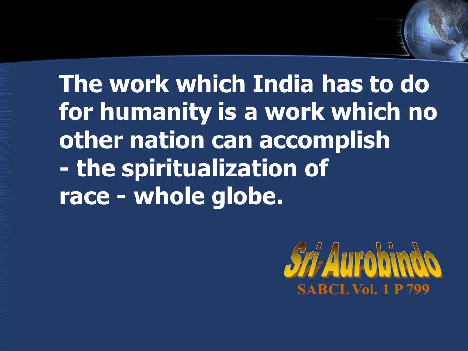 The work which India has to do for humanity is a work which no other nation can accomplish - the spiritualization of race - whole globe.