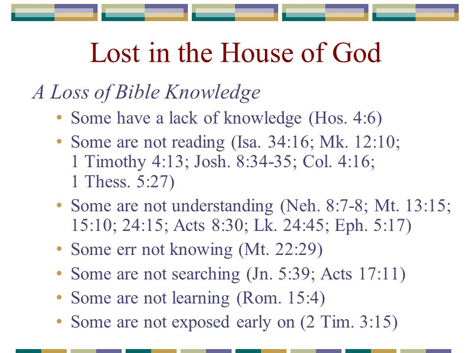 Lost in the House of God A Loss of Bible Knowledge Some have a lack of knowledge (Hos.