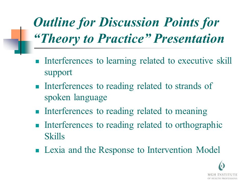 Outline for Discussion Points for Theory to Practice Presentation Interferences to learning related to executive skill support Interferences to reading related to strands of spoken language Interferences to reading related to meaning Interferences to reading related to orthographic Skills Lexia and the Response to Intervention Model