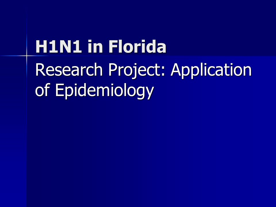 H1N1 in Florida Research Project: Application of Epidemiology