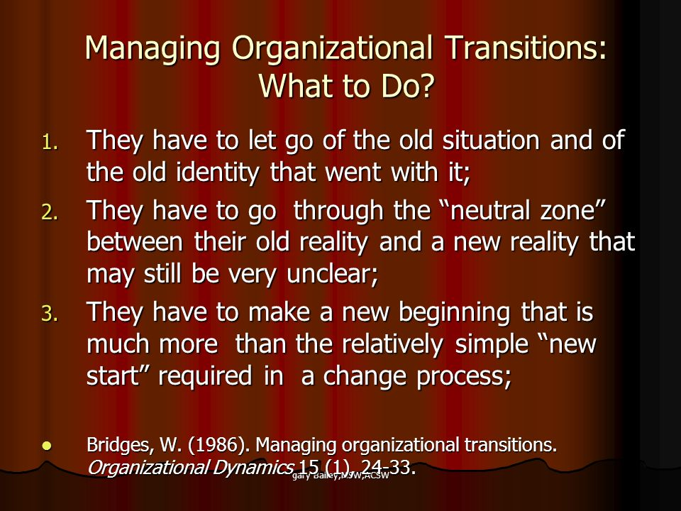 gary Bailey,MSW,ACSW Managing Organizational Transitions: What to Do.