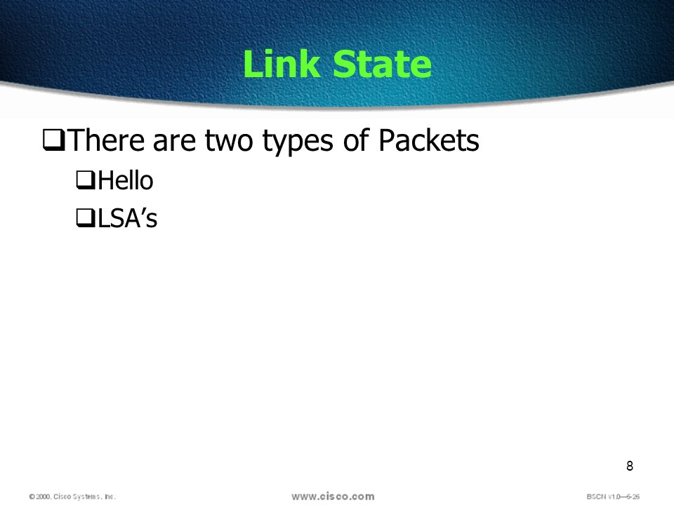 8 Link State There are two types of Packets Hello LSAs