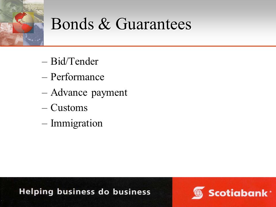 Bonds & Guarantees –Bid/Tender –Performance –Advance payment –Customs –Immigration
