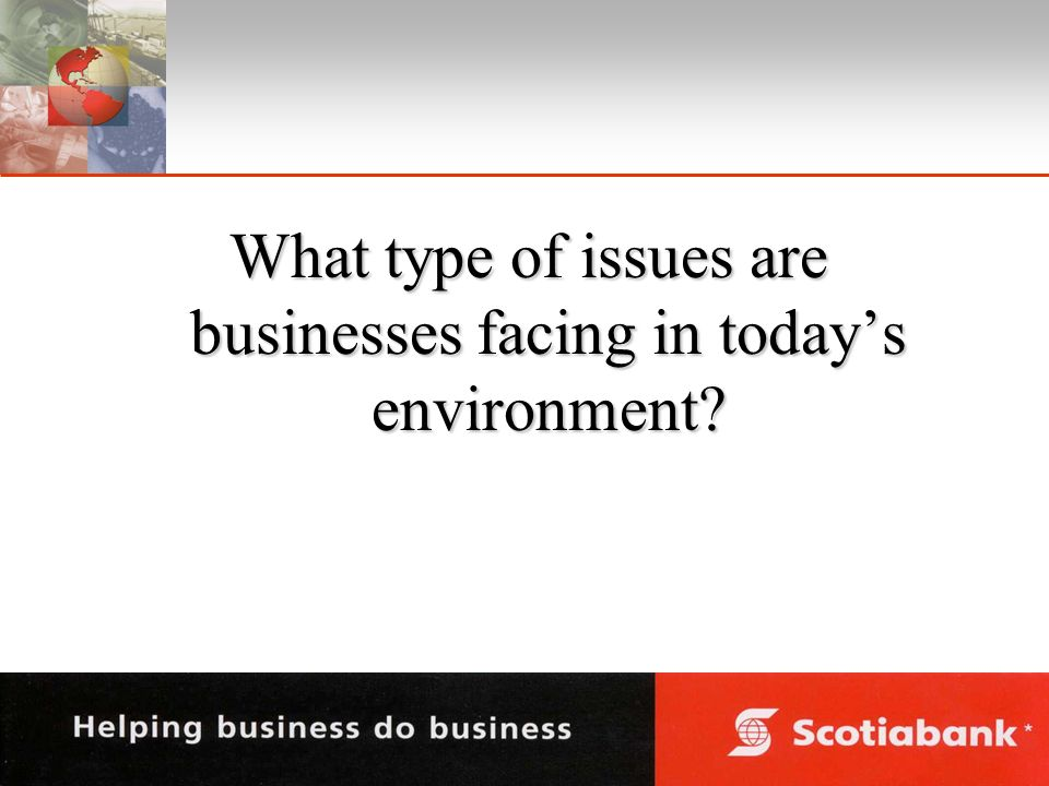 What type of issues are businesses facing in todays environment