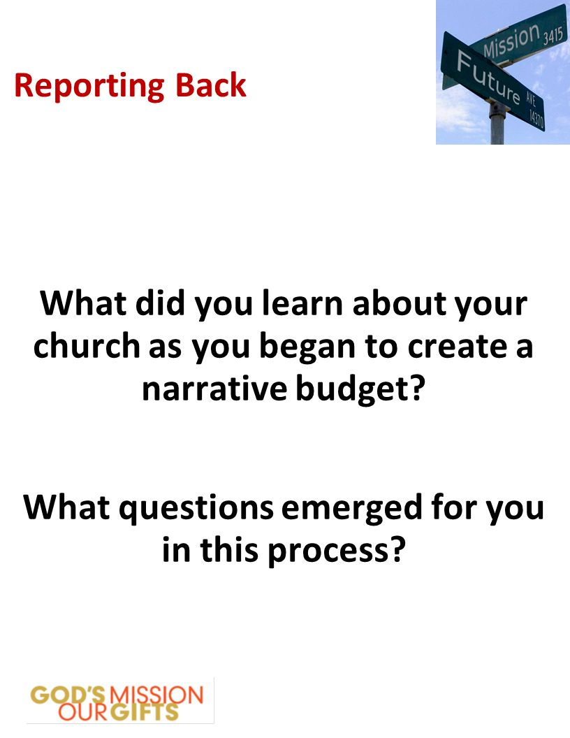 Reporting Back What did you learn about your church as you began to create a narrative budget.