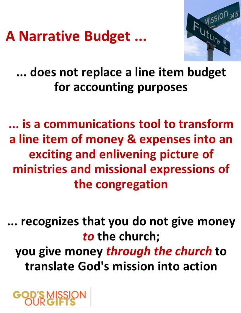 A Narrative Budget does not replace a line item budget for accounting purposes...