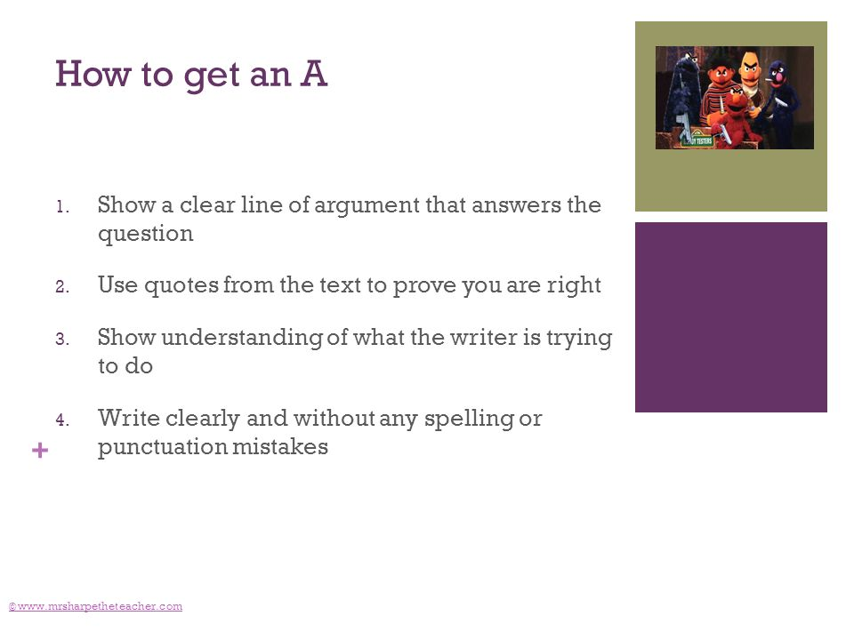 + How to get an A 1. Show a clear line of argument that answers the question 2.
