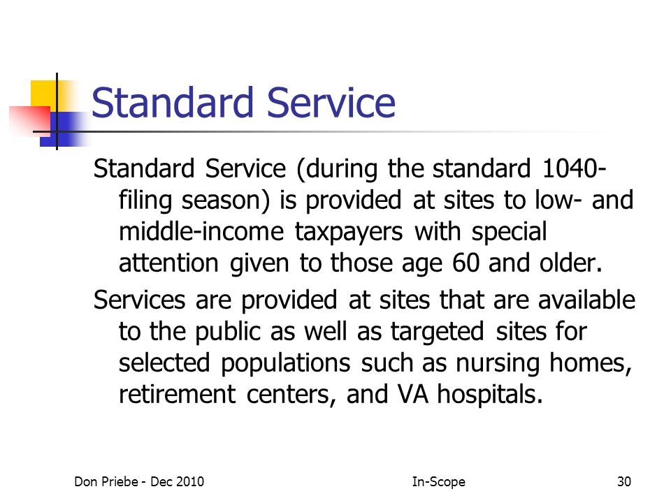 Don Priebe - Dec 2010In-Scope30 Standard Service Standard Service (during the standard 1040- filing season) is provided at sites to low- and middle-income taxpayers with special attention given to those age 60 and older.