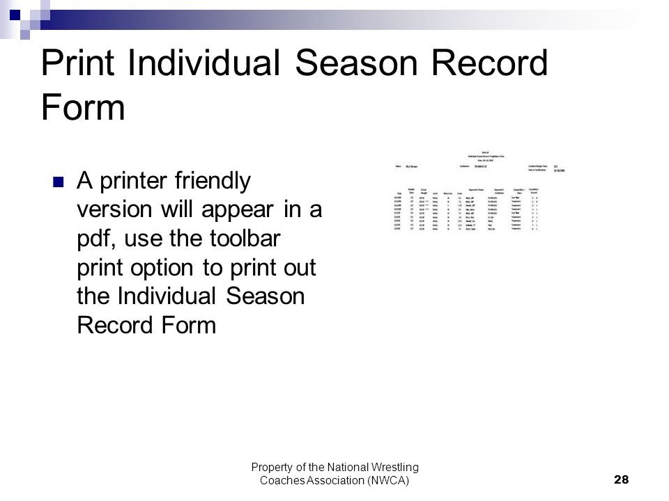 Property of the National Wrestling Coaches Association (NWCA) 28 Print Individual Season Record Form A printer friendly version will appear in a pdf, use the toolbar print option to print out the Individual Season Record Form