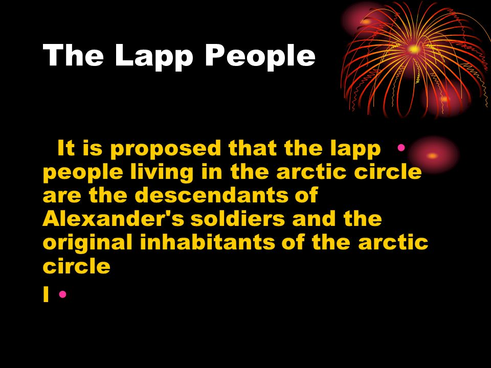 The Lapp People It is proposed that the lapp people living in the arctic circle are the descendants of Alexander s soldiers and the original inhabitants of the arctic circle l
