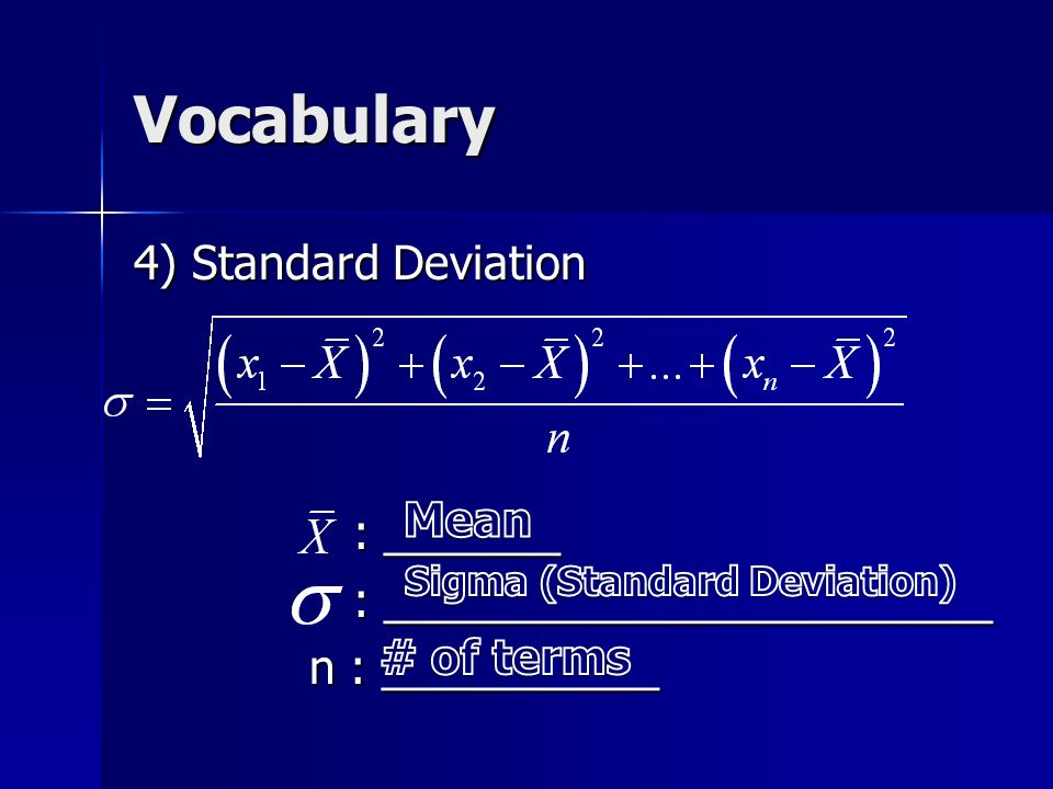 Vocabulary 4) Standard Deviation : _______ : _______ : ________________________ : ________________________ n : ___________ n : ___________