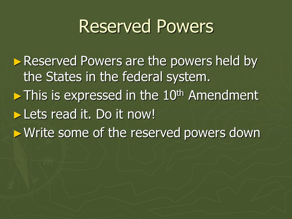 Reserved Powers Reserved Powers are the powers held by the States in the federal system.