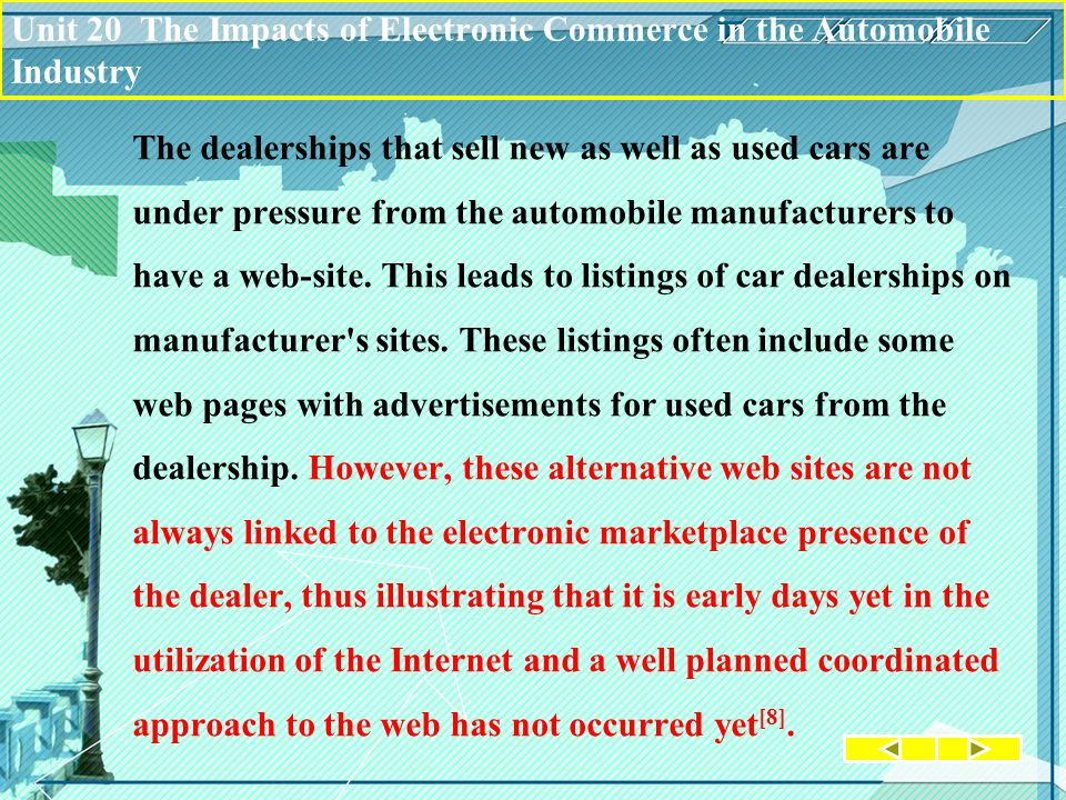 The dealerships that sell new as well as used cars are under pressure from the automobile manufacturers to have a web-site.