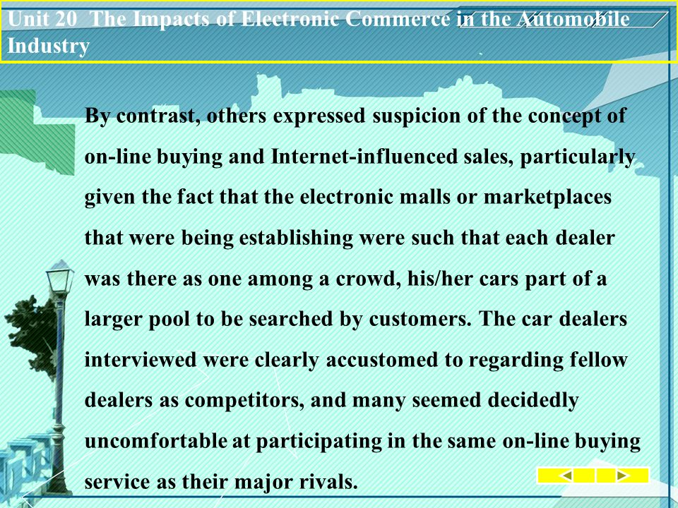 By contrast, others expressed suspicion of the concept of on-line buying and Internet-influenced sales, particularly given the fact that the electronic malls or marketplaces that were being establishing were such that each dealer was there as one among a crowd, his/her cars part of a larger pool to be searched by customers.