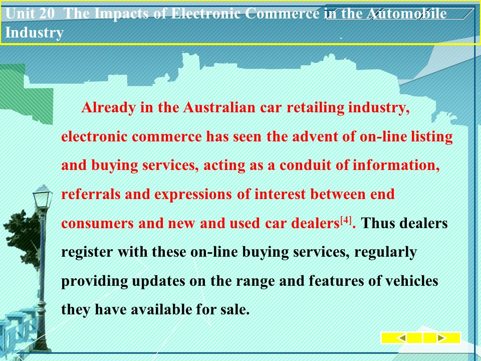 Already in the Australian car retailing industry, electronic commerce has seen the advent of on-line listing and buying services, acting as a conduit of information, referrals and expressions of interest between end consumers and new and used car dealers [4].