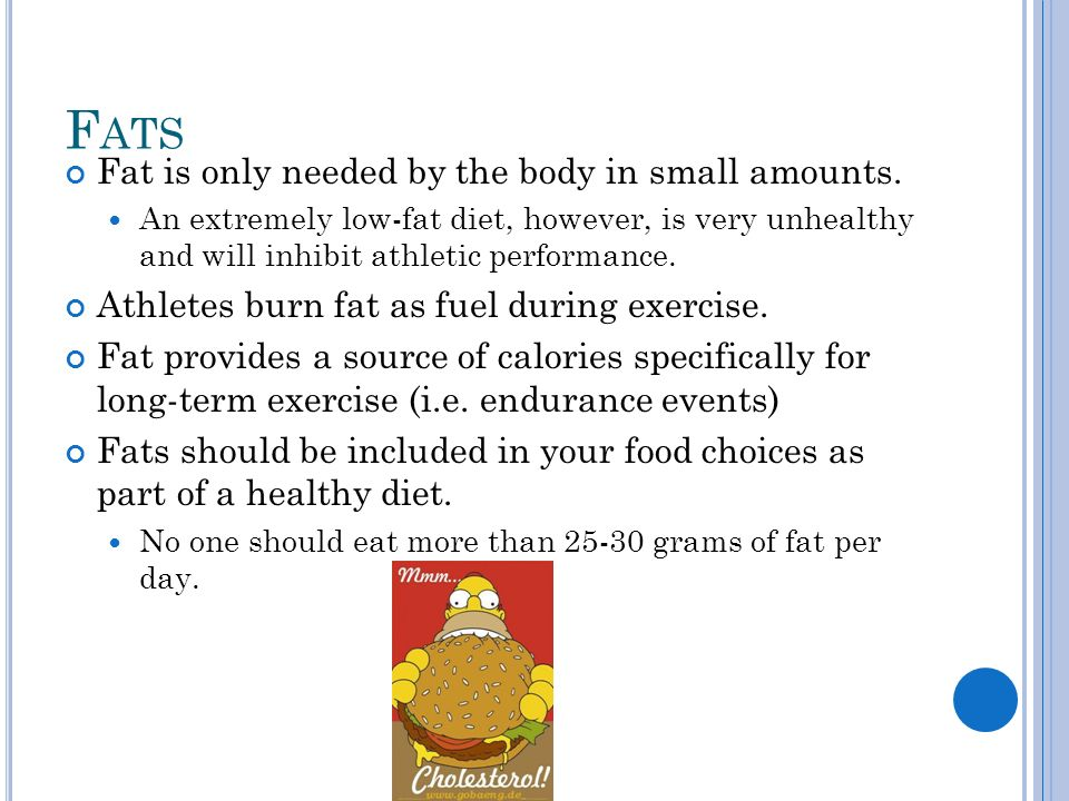 F ATS Fat is only needed by the body in small amounts.