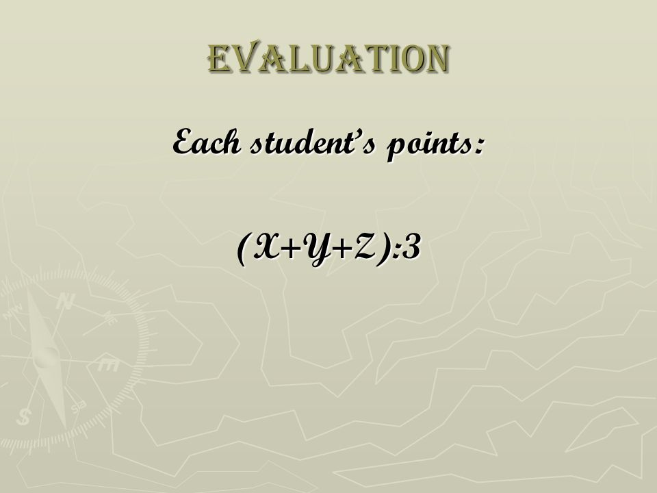 evaluation Each students points: (X+Y+Z):3