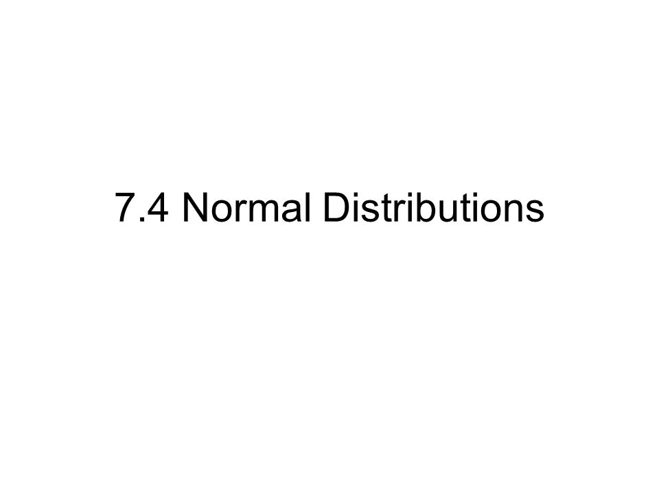 7.4 Normal Distributions