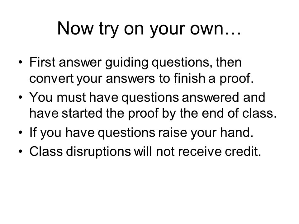 Now try on your own… First answer guiding questions, then convert your answers to finish a proof.