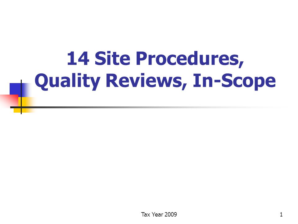 Tax Year 20091 14 Site Procedures, Quality Reviews, In-Scope